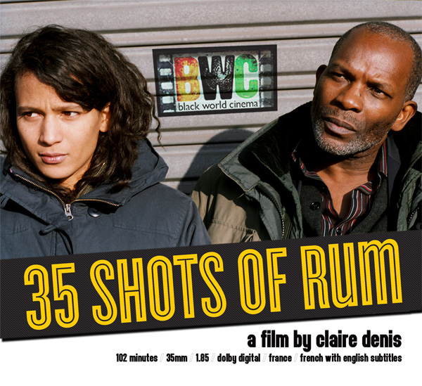 35 shots of rum essay Admirers of claire denis may be a little disoriented by 35 shots of rum (2008) it lacks the menace of her recent work, notably trouble every day (2001) and the intruder (2004), whose fragmented narratives encompass psychosis and murder.