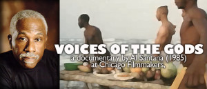 VOICES OF THE GODS -Sat, Nov. 16, – 7:30pm, Chicago Filmmakers | Wed, Nov 20, 6:30 pm Ferguson Auditorium @ Columbia College Chicago