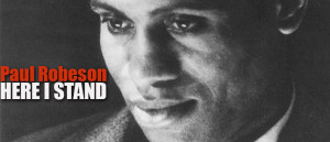 Thurs, March 6, 7pm – Paul Robeson: Here I Stand
