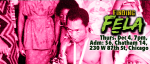 Finding Fela, Dec 4th, 7pm Chatham 14