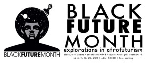 Black Future Month:: Explorations in Afrofuturism 2016:: Feb 4, 11, 18, 25